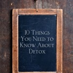Thumbnail image for 10 Things I Tell Anyone Who Wants to Detox