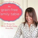 The Grain-Free Family Table Cookbook – Coming Soon!