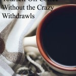 Thumbnail image for How to Quit Coffee – Without the Crazy Withdrawals