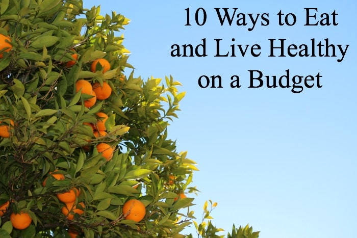 10 Ways to Eat and Live Healthy on a Budget | DeliciouslyOrganic.net