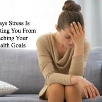 3 Ways Stress Is Preventing You From Reaching Your Health Goals