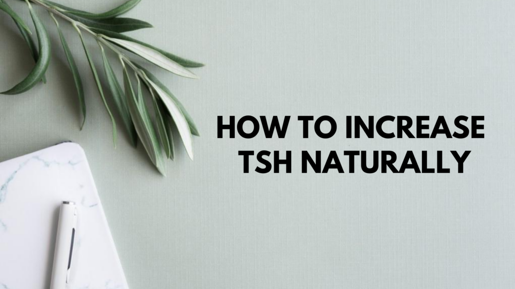 How to Increase TSH Naturally